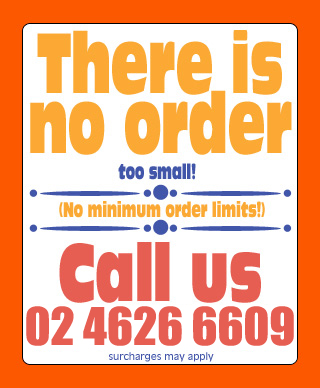 There is no order too small. No minimum orders.
