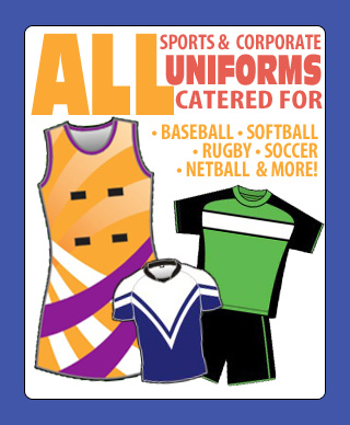 All sports and corporate uniforms catered for. Baseball Uniforms. Baseball Uniforms. Netball Uniforms. Rugby Uniforms. Soccer Uniforms.